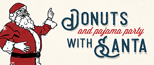 Donuts & Pajama Party with Santa