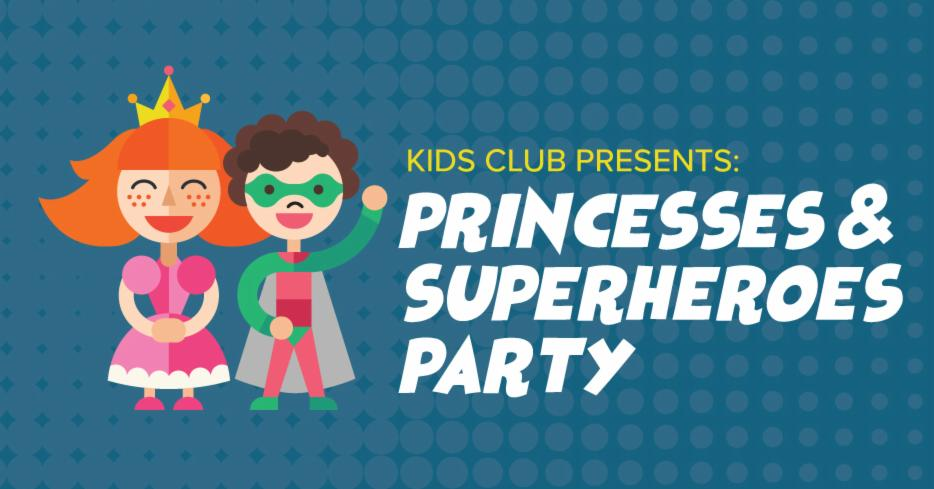 Kids Club: Princesses & Superheroes Party!