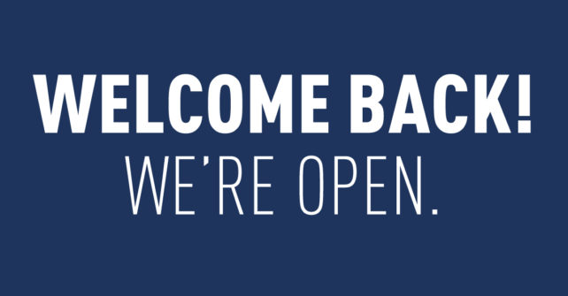 Welcome Back! We're Open.